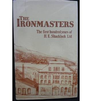The Ironmasters: The First One Hundred Years of H E Shacklock Limited.
