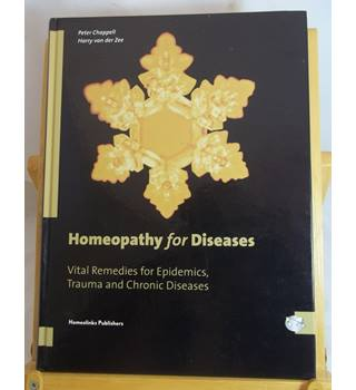 Homeopathy for Diseases - Vital Remedies for Epidemics, Trauma & Chronic Diseases