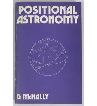 Positional Astronomy by D. McNally