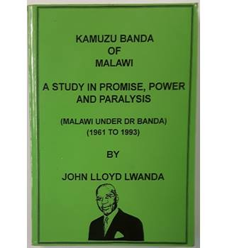 Kamuzu Banda of Malawi - A Study in Promise, Power and Paralysis