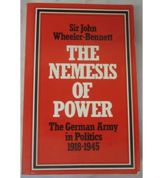 The Nemesis of Power  The German Army in Politics 1918-1945