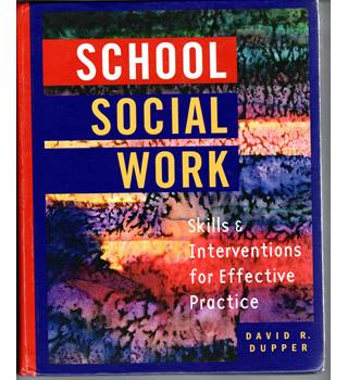 School Social Work : skills & interventions for effective practice / David R. Dupper