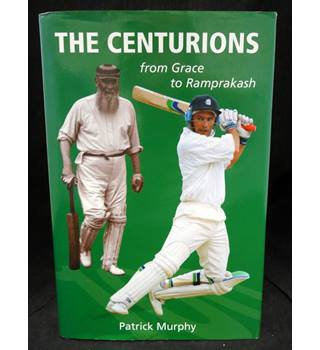 The Centurions from Grace to Ramprakash (Signed Association Copy - dedicated to Sir Viv Richards)