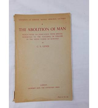 The Abolition of Man. Reflections on Education with Special Reference to the Teaching of English in the Upper Forms of Schools.
