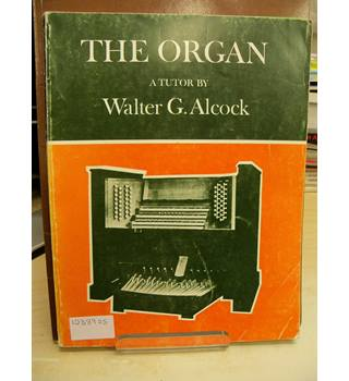 The Organ - ATutor by Walter G. Alcock