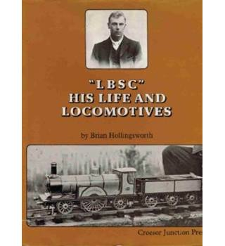 """LBSC"" : His Life and Locomotives"