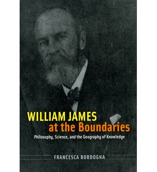 William James at the Boundaries : Philosophy, Science and the Geography of Knowledge