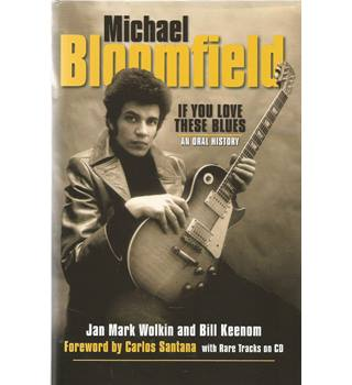 Michael Bloomfield: If You Love These Blues, an Oral History