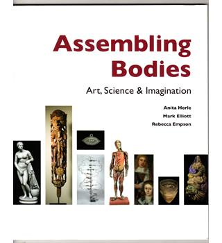 Assembling Bodies : art, science & imagination (rare catalogue) / Anita Herle, Mark Elliott & Rebecca Empson