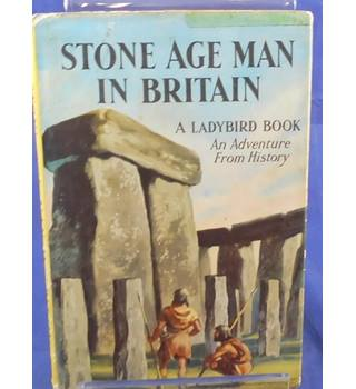 Stone Age Man In Britain - Ladybird Book