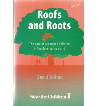 Roofs and Roots: the Care of Separated Children in the Developing World