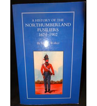 A History of the Northumberland Fusiliers 1674-1902