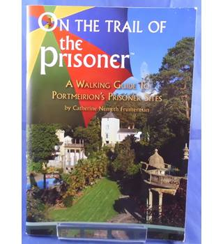 On the Trail of The Prisoner: A Walking Guide to Portmeirion's Prisoner Sites