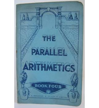 The Parallel Arithmetics: Book Four