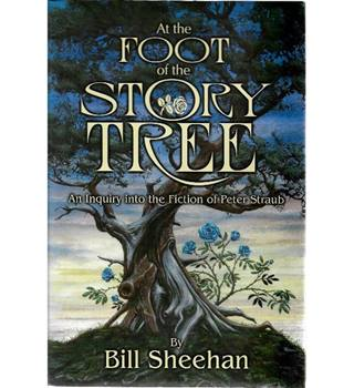At the Foot of the Story Tree An Inquiry into the Fiction of Peter Straub Signed copy