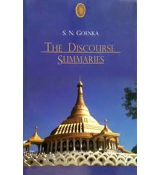 The Discourse Summaries: alks from a Ten-Day Course in Vipassana Meditation