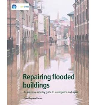 Repairing flooded buildings: an insurance industry guide to investigation and repair