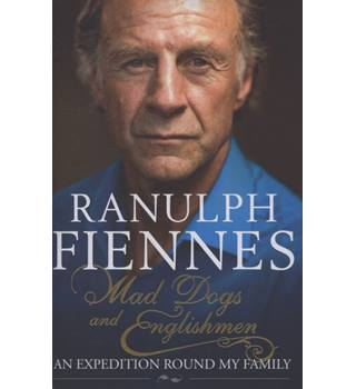 Mad Dogs and Englishmen - an Expedition round my Family - Ranulph Fiennes - Signed 1st Edition