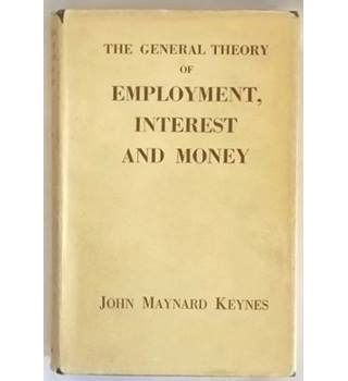 The General Theory of Employment, Interest and Money - John Maynard Keynes [1957, Reprint]
