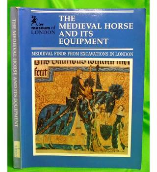 The medieval horse and its equipment, c.1150-c.1450: Medieval Finds from Excavations in London; 5.