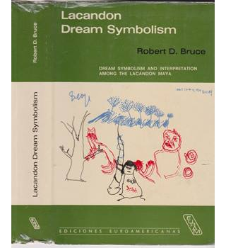 Lacandon Dream Symbolism - Robert D Bruce (limited edition)