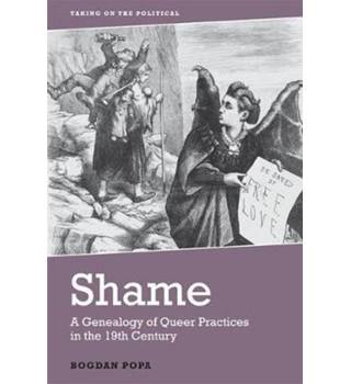 Shame: A Genealogy of Queer Practices in the 19th Century (Taking on the Political)