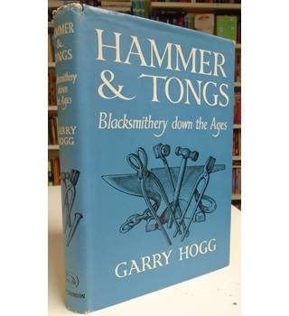 Hammer and Tongs: Blacksmithery down the Ages