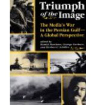 Triumph Of The Image: the media's war in the Persian Gulf