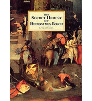 The Secret Heresy of Hieronymus Bosch