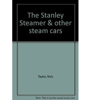 The Stanley Steamer & Other Steam Cars