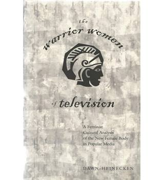 The Warrior Women of Television: a Feminist Cultural Analysis of the New Female Body in Popular Media