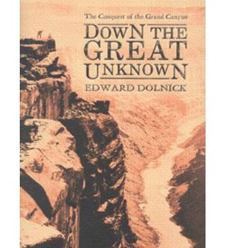 Down the Great Unknown - Edward Dolnick - 1st Edition