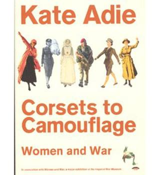 Corsets to Camouflage - Women and War - Kate Adie - Signed Copy