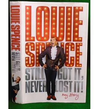 Still got it, never lost it!: my story (signed copy by Louie Spence)