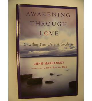 Awakening through love : Unveiling Your Deepest Goodness