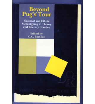 Beyond Pug's Tour: national and ethnic stereotyping in theory and literary practice / ed by C. C. Barfoot