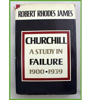 Churchill. A Study in Failure. 1900-1939.