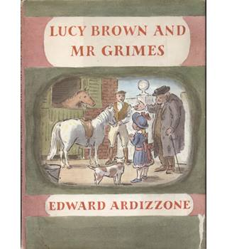 Lucy Brown and Mr Grimes  Written and Illustrated by Edward Ardizzone. 1st thus.