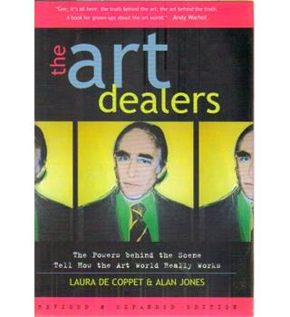 The Art Dealers. The Powers behind the Scene Tell How the Art World Really Works