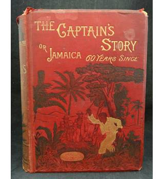 The Captain's Story; or, Jamaica Sixty Years since