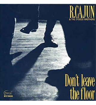 Don't leave the floor - Cajun, R. & The Zydeco Brothers