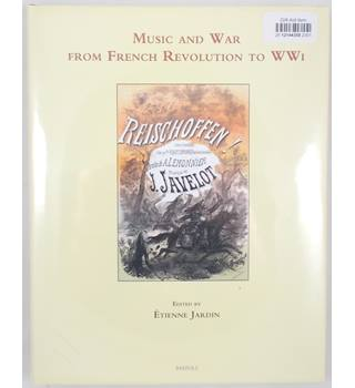Music and War in Europe from the French Revolution to WW1 (2016)