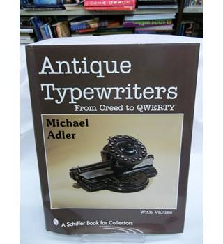 Antique Typewriters: From Creed to QWERTY - Michael Adler