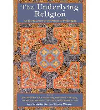 The Underlying Religion : An Introduction to the Perennial Philosophy