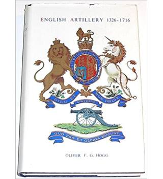 'English Artillery 1326-1716' by Oliver F G Hogg