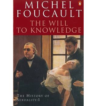 The Will to Knowledge - The History of Sexuality: 1