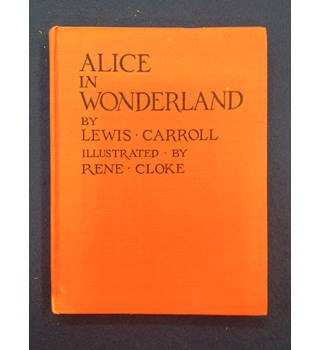 Alice In Wonderland by Lewis Carroll Illustrated by Rene Cloke
