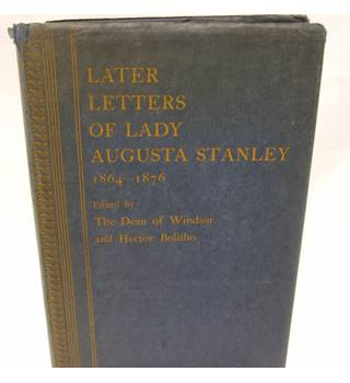 Later letters of Lady Augusta Stanley 1864-1876