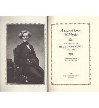 A Life of Love and Music; the memoirs of Hector Berlioz 1803-1865.  Folio Society Edition