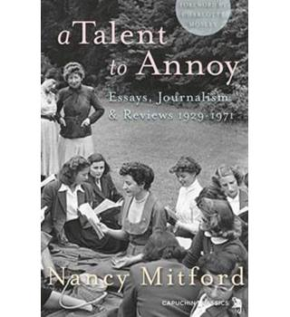 A Talent to Annoy  Essays, Journalism and Reviews 1929-1971